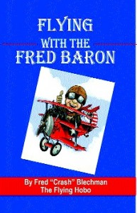 """Flying With the Fred Baron"" includes various articles by Fred ""Crash"" Blechman previously published in the ""Journals,"" including those in his column, ""True Tales from the Fred Baron."""