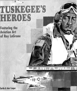 """Tuskegee's Heroes, Featuring the Aviation Art of Roy La Grone,"" portrays what life was like for the Tuskegee Airmen."