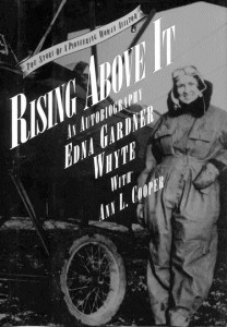 """Rising Above It, Edna Gardner Whyte,"" tells the story of Edna Gardner Whyte, air racer, flight instructor and past international president of the Ninety-Nines."
