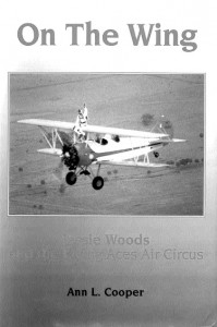 """On The Wing, Jessie Woods and the Flying Aces Air Circus,"" tells the story of Jessie and Jimmie Wood, founders of the longest running ""circus"" of its kind in the U.S."