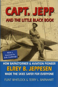 "Capt. Jepp and the Little Black Book: How Barnstormer & Aviation Pioneer Elrey B. Jeppesen Made the Skies Safer for Everyone"" recounts the life of one of aviation's least known pioneers."