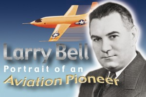 During his career, Larry Bell saw airplanes develop from primitive biplanes to sophisticated machines capable of flying at supersonic speeds.